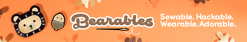 Bearables banner. Sewable. Hackable. Wearable. Adorable.